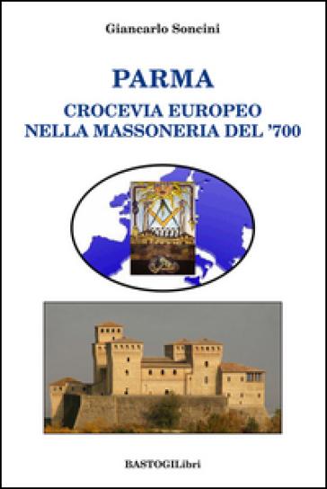 Parma crocevia europeo nella massoneria del '700 - Giancarlo Soncini |