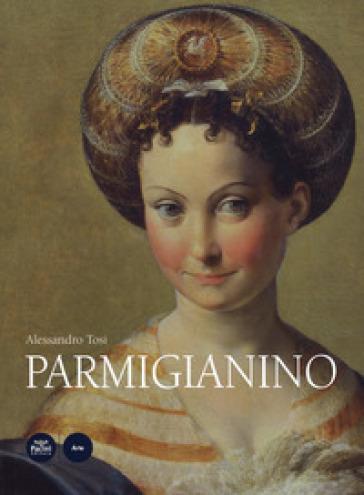 Parmigianino. Ediz. a colori - Alessandro Tosi |