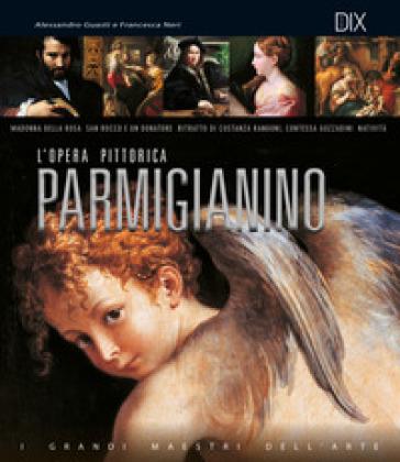 Parmigianino. L'opera pittorica completa - Alessandro Guasti |