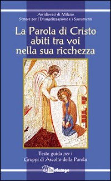 Parola di Cristo abiti tra voi nella sua ricchezza. Testo guida per i gruppi di ascolto della parola (La) - Arcidiocesi di Milano  