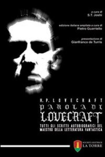 Parola di Lovecraft. Tutti gli scritti autobiografici del maestro della letteratura fantastica - Howard Phillips Lovecraft |