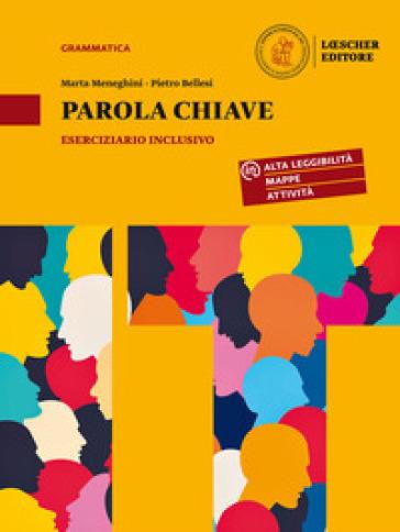 Parola chiave. La lingua italiana per accedere a tutti i linguaggi e le discipline. Eserciziario inclusivo. Per la Scuola media - Marta Meneghini  