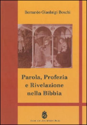 Parola, profezia e rivelazione nella Bibbia - Bernardo Gianluigi Boschi |