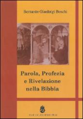 Parola, profezia e rivelazione nella Bibbia - Bernardo Gianluigi Boschi