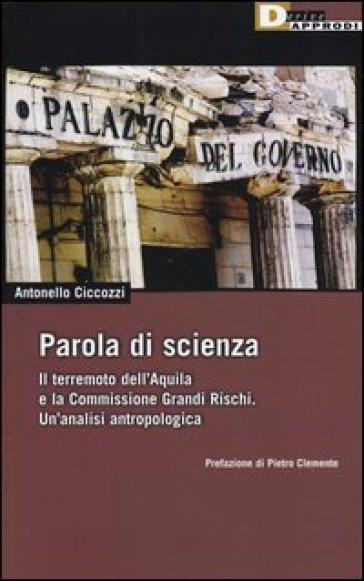 Parola di scienza. Il terremoto dell'Aquila e la Commissione Grandi Rischi. Un'analisi antropologica - Antonello Ciccozzi pdf epub