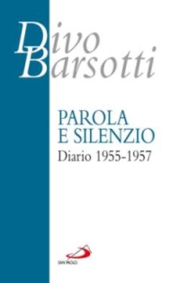 Parola e silenzio. Diario 1955-1957 - Divo Barsotti  