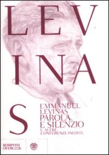 Parola e silenzio e altre conferenze inedite al Collège Philosophique - Emmanuel Levinas |