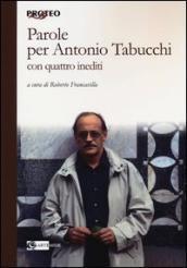 Parole per Antonio Tabucchi. Con quattro inediti