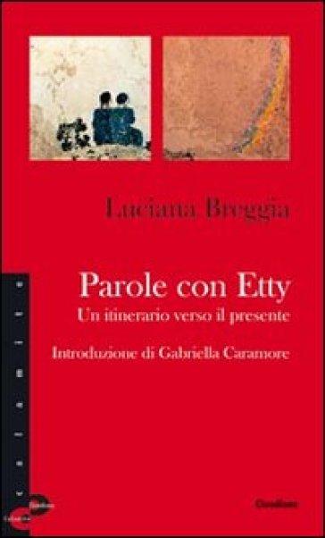 Parole con Etty. Un itinerario verso il presente - Luciana Breggia  