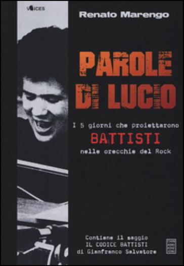 Parole di Lucio. I 5 giorni che proiettarono Battisti nelle orecchie del rock - Renato Marengo |