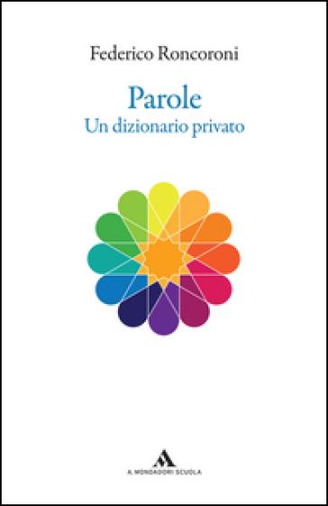 Parole. Un dizionario privato - Federico Roncoroni | Kritjur.org