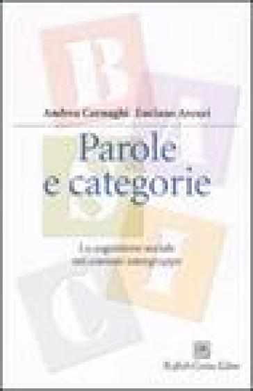 Parole e categorie. La cognizione sociale nei contesti intergruppo - Andrea Carnaghi  