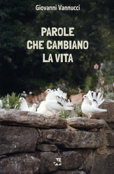 Parole che cambiano la vita - Giovanni Vannucci  