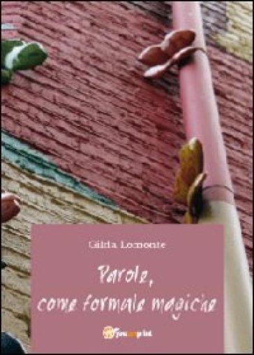 Parole, come formule magiche - Gilda Lomonte   Kritjur.org