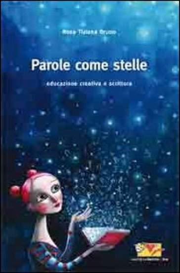 Parole come stelle. Educazione e scrittura creativa - Rosa T. Bruno | Thecosgala.com