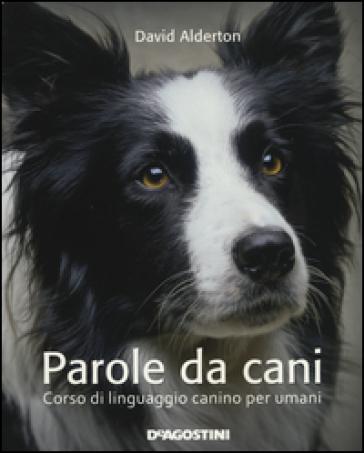 Parole da cani. Corso di linguaggio canino per umani - David Alderton |