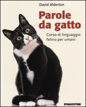 Parole da gatto. Corso di linguaggio felino per umani - David Alderton |