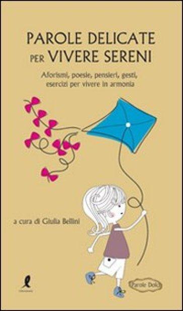 Parole delicate per vivere sani - Giulia Bellini |