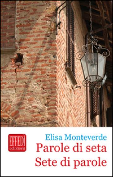 Parole di seta. Sete di parole - Elisa Monteverde |
