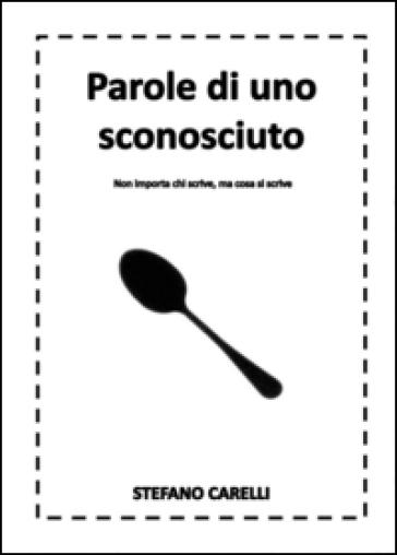 Parole di uno sconosciuto - Stefano Carelli |
