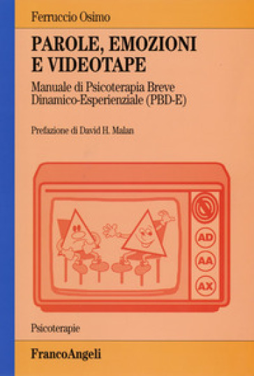 Parole, emozioni e videotape. Manuale di psicoterapia breve dinamico-esperienziale (PBD-E) - Ferruccio Osimo pdf epub