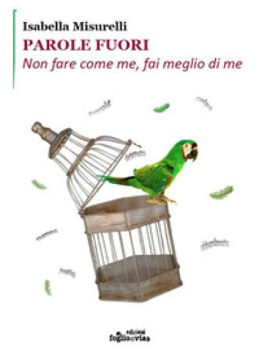 Parole fuori. Non fare come me, fai meglio di me - Isabella Misurelli | Kritjur.org