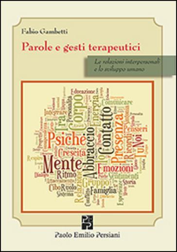 Parole e gesti terapeutici. Le relazioni interpersonali e lo sviluppo umano - Fabio Gambetti | Ericsfund.org
