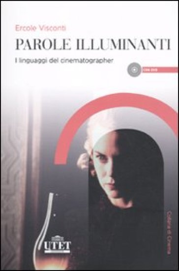 Parole illuminanti. I linguaggi del cinematographer. Con DVD - Ercole Visconti |