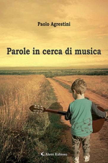 Parole in cerca di musica - Paolo Agrestini  
