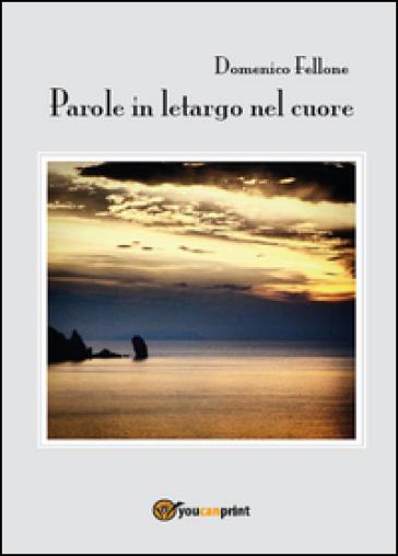 Parole in letargo nel cuore - Domenico Fellone pdf epub