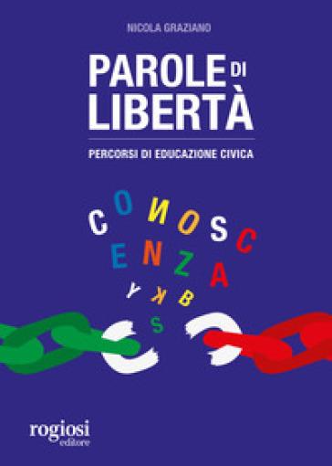 Parole di libertà. Percorsi di educazione civica - Nicola Graziano |