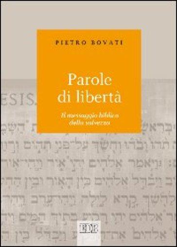 Parole di libertà. Il messaggio biblico della salvezza - Pietro Bovati  