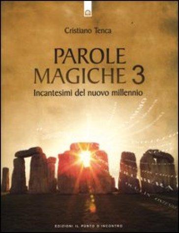 Parole magiche. 3: Incantesimi per il nuovo millennio - Cristiano Tenca   Thecosgala.com