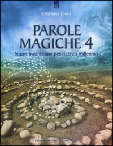 Parole magiche. 4: Nuovi incantesimi per il terzo millennio - Cristiano Tenca |