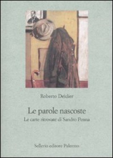 Parole nascoste. Le carte ritrovate di Sandro Penna (Le) - Roberto Deidier |