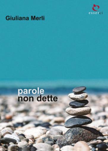Parole non dette - Giuliana Merli |