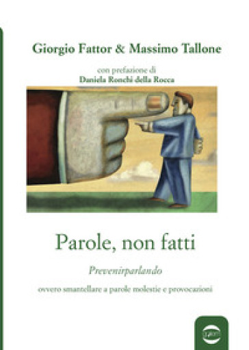 Parole, non fatti. «Prevenirparlando» ovvero smantellare a parole molestie e provocazioni - Giorgio Fattor |