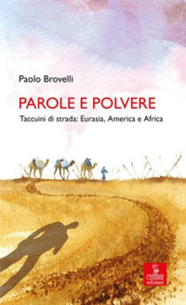 Parole e polvere. Taccuini di strada: Eurasia, America e Africa - Paolo Brovelli | Thecosgala.com