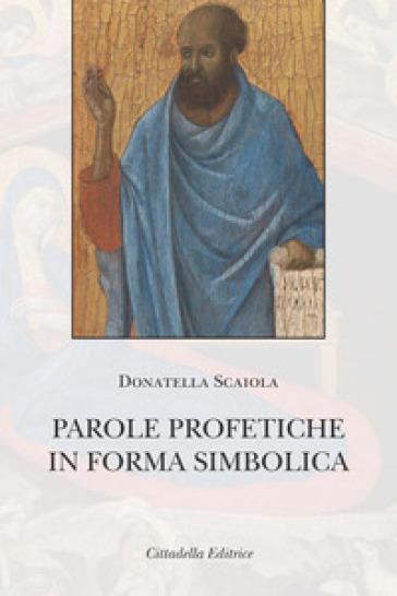 Parole profetiche in forma simbolica - Donatella Scaiola |