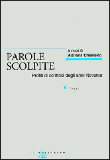 Parole scolpite. Profili di scrittrici degli anni Novanta - A. Chemello |