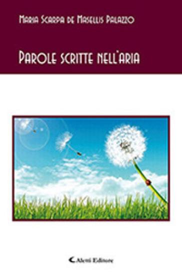 Parole scritte nell'aria - Maria Scarpa De Masellis Palazzo |