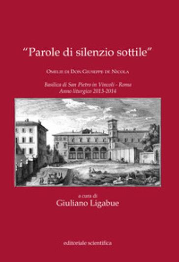 «Parole di silenzio sottile». Omelie di Don Giuseppe de Nicola - G. Ligabue |
