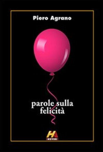 Parole sulla felicità - Piero Agrano |