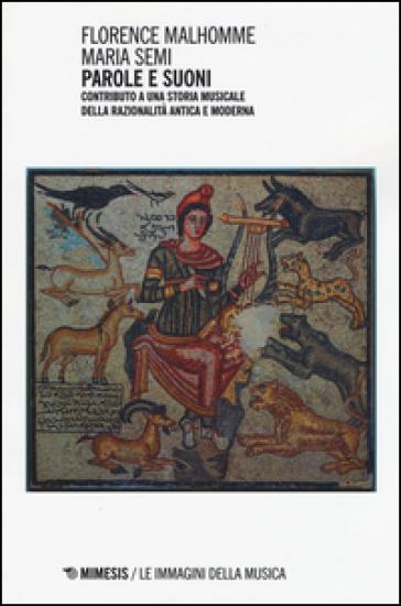 Parole e suoni. Contributo a una storia musicale della razionalità antica e moderna - F. Malhomme pdf epub