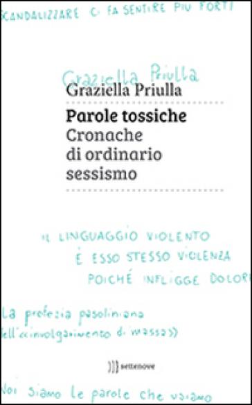 Parole tossiche. Cronache di ordinario sessismo - Graziella Priulla |