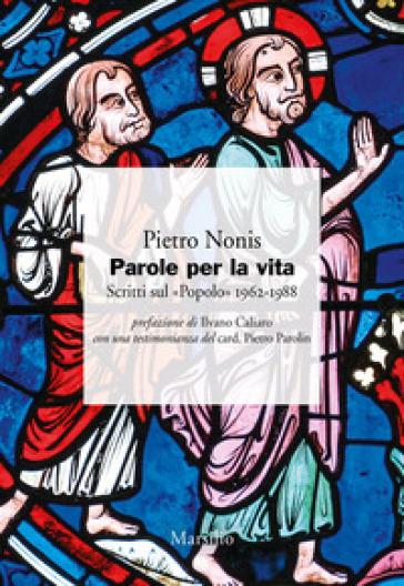 Parole per la vita. Scritti sul «Popolo» 1948-1988 - Pietro Nonis | Kritjur.org