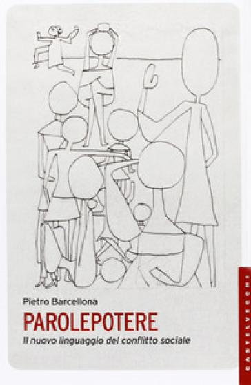 Parolepotere. Il nuovo linguaggio del conflitto sociale - Pietro Barcellona pdf epub