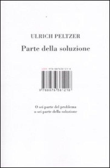 Parte della soluzione. O sei parte del problema o sei parte della soluzione - Ulrich Peltzer pdf epub