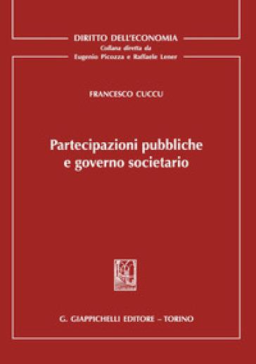 Partecipazioni pubbliche e governo societario - Francesco Cuccu   Rochesterscifianimecon.com
