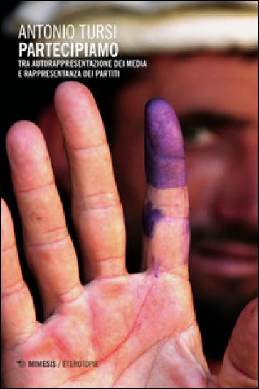 Partecipiamo. Tra autorappresentazione dei media e rappresentanza dei partiti - Antonio Tursi |